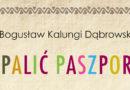 """O. Bogusław Kalungi Dąbrowski – """"Spalić paszport"""""""