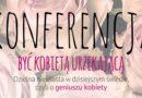 """O konferencji """"Być kobietą urzekającą"""" 27 maja w Warszawie"""